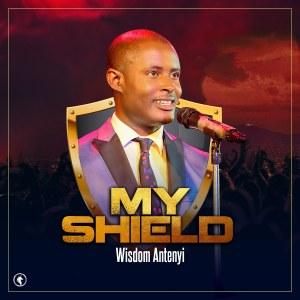 My Shield – Wisdom Antenyi