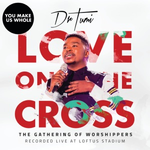 You Make Us Whole – Dr Tumi