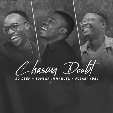 Chasing Doubts – Jo Deep Ft. Tomiwa Immanuel & Folabi Nuel