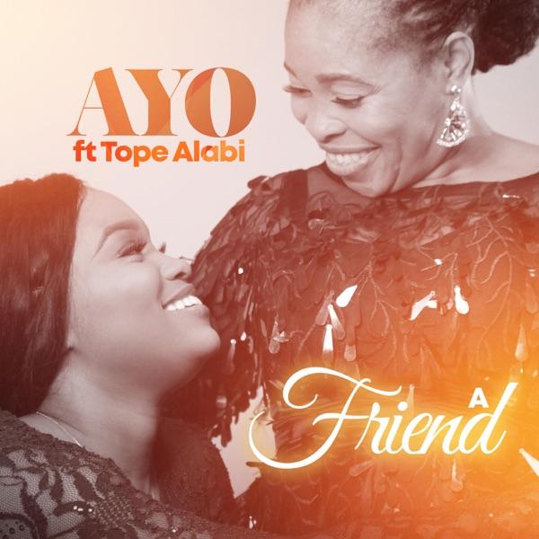 A Friend –  Ayo feat. Tope Alabi