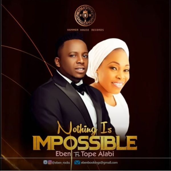 Nothing Is Impossible – Eben ft Tope Alabi
