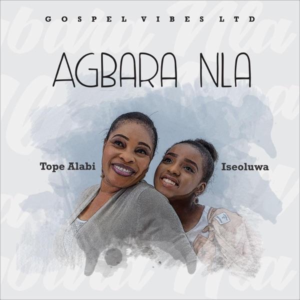 Agbara Nla -Tope Alabi ft Iseoluwa