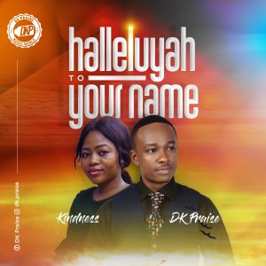 Hallelujah to Your Name – DK Praise feat Kindness