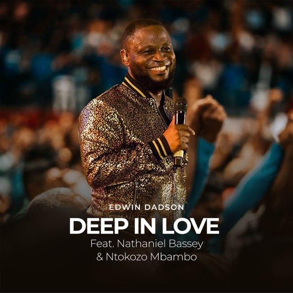 Deep in Love -Edwin Dadson ft. Nathaniel Bassey & Ntokozo Mbambo