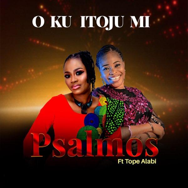 O Ku Itoju Mi – Psalmos feat. Tope Alabi