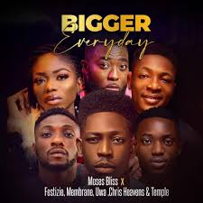Bigger Everyday – Moses Bliss Ft. Festizie, Membrane, Uwa, Chris Heaven & Temple