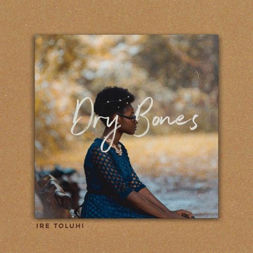 Dry bones – Ire Toluhi