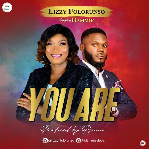 You are – Lizzy Folorunso Ft. Dammie