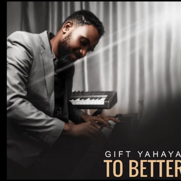 To Better – Gift Yahaya
