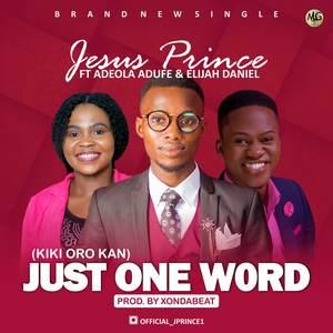Just One Word – Jesus Prince ft Adeola Adufe & Elijah Daniel