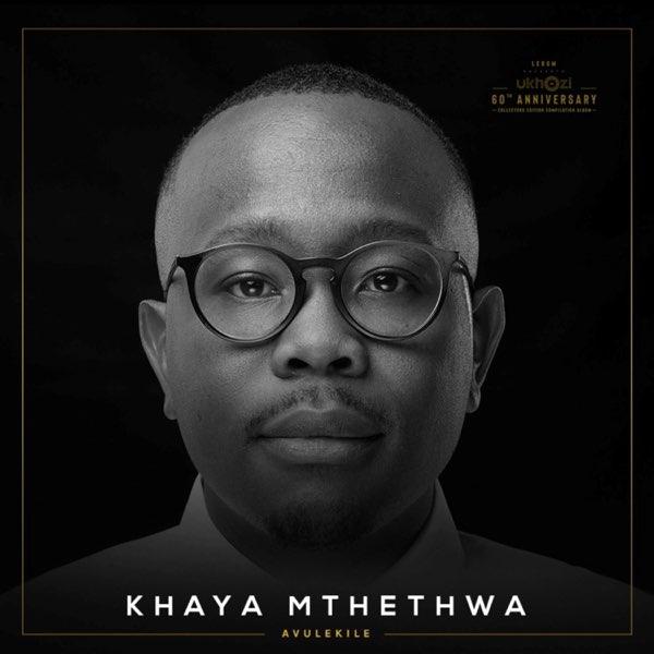 Avulekile – Khaya Mthethwa
