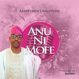 Anu Ni Mo Fe – Akintunde Oladipupo