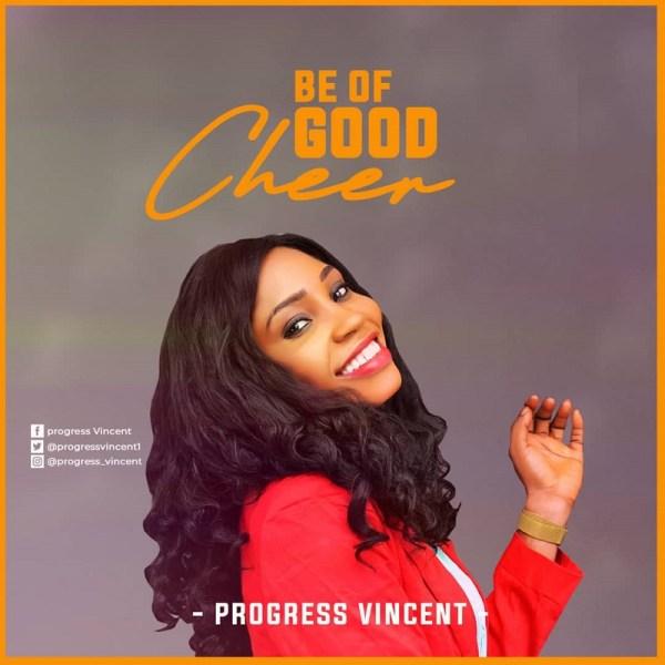 Be of good cheer – Progress Vincent