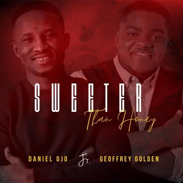 Sweeter Than Honey – Daniel Ojo ft. Geoffrey Golden