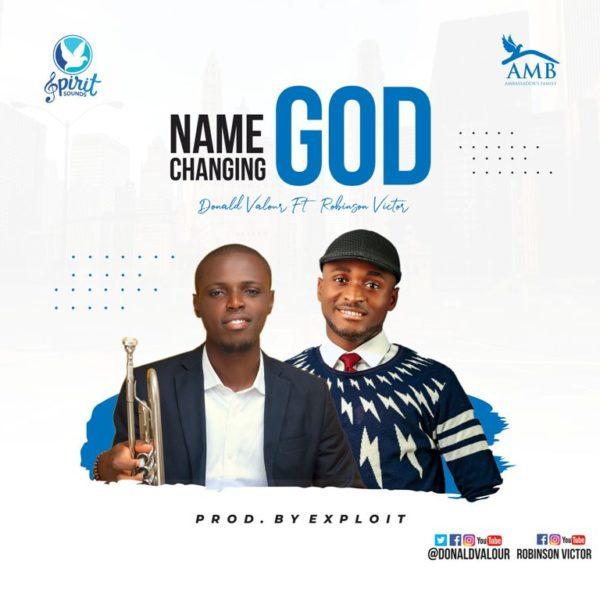 Name changing God – Donald Valour Ft. Robinson Victor