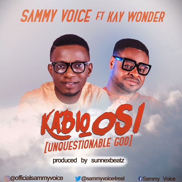 Kabio osi – Sammie Voice Ft. Kay Wonder