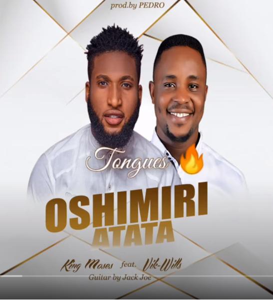 Oshimiri Atata – King Moses ft Vik Wils