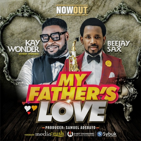 My Father's love – Kay Wonder Ft. Beejay Sax