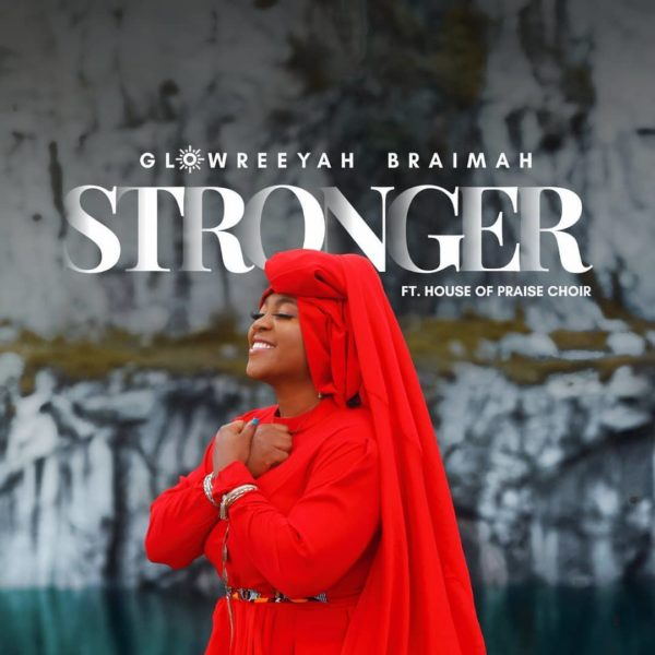 Stronger – Glowreeyah Braimah Ft. House of Praise Choir
