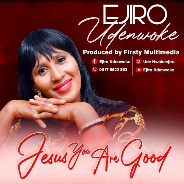 Jesus You are good – Ejiro