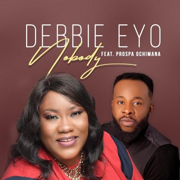 Nobody – Debbie Eyo Ft. Prospa Ochimana