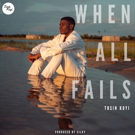 When All Fails – Tosin Koyi