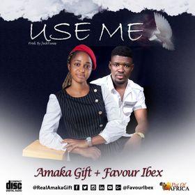 Use Me – Amaka Gift ft. Favour Ibex