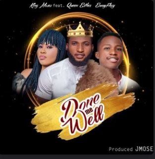 DONE ME WELL – King Moses feat. Queen Esther and Emmyflexy