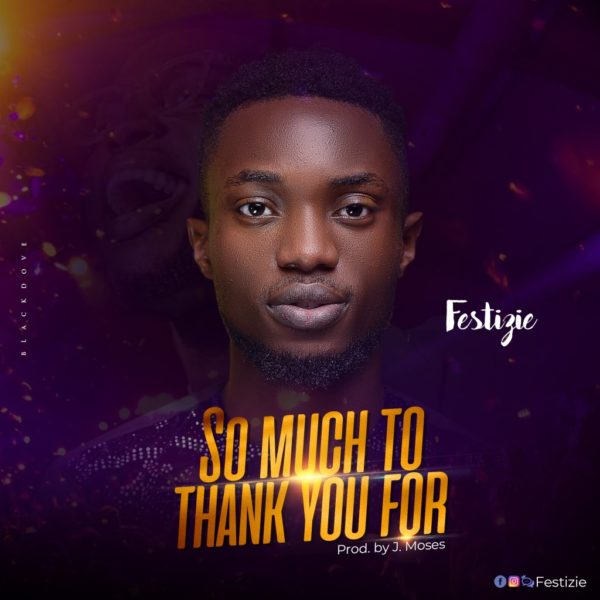 So much to thank You for – Festizie