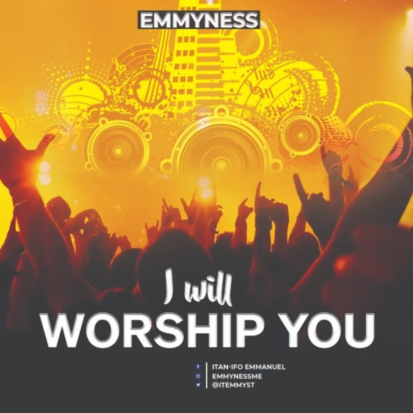 I will worship You – Emmyness