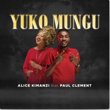 Yuko Mungu – Alice Kimanzi feat. Paul Clement
