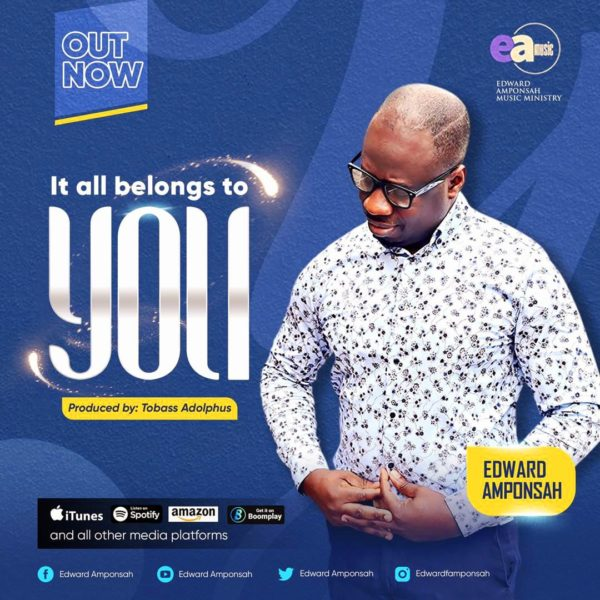 It all belongs to You – Edward Amponsah