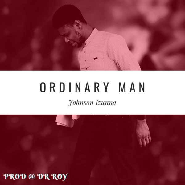 Ordinary man – Johnson Izunna