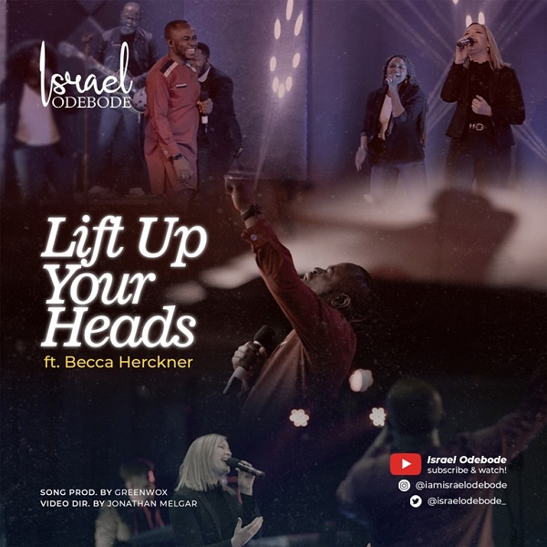 Lift Up Your Heads – Israel Odebode Ft. Becca Herckner