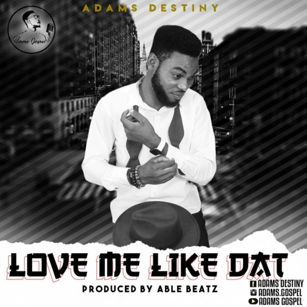 Love me like dat – Adams Destiny