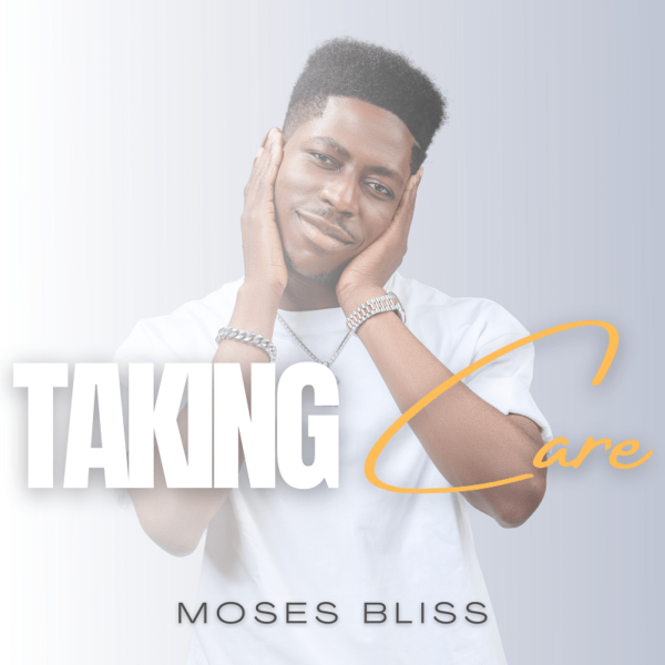 Taking care – Moses Bliss