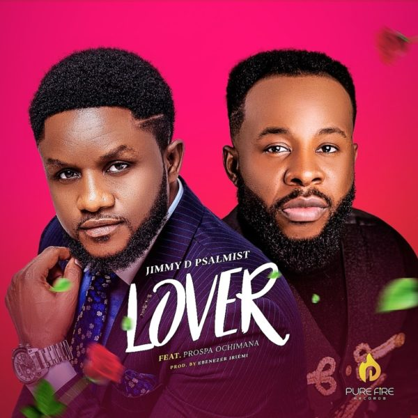 Lover – Jimmy D Psalmist Ft. Prospa Ochimana