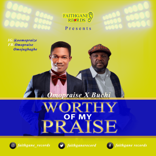 Worthy of my praise – Omopraise Ft. Buchi