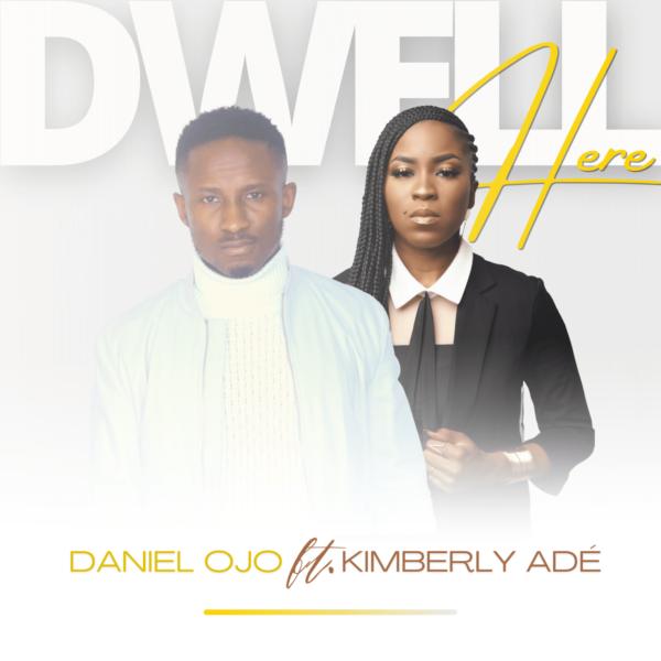 Dwell here – Daniel Ojo Ft. Kimberly Ade
