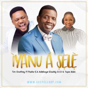 Iyanu a sele – Tim Godfrey Ft. Pastor E A Adeboye & Tope Alabi