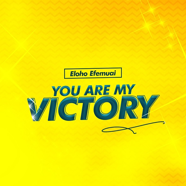 You are my victory – Eloho Efemuai