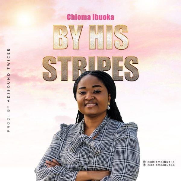 By His stripes – Chioma Ibuoka