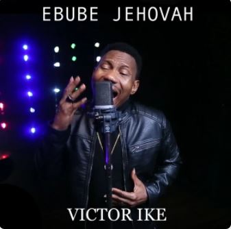 Ebube Jehovah – Victor Ike