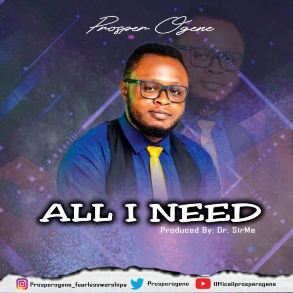 All I need – Prosper Ogene