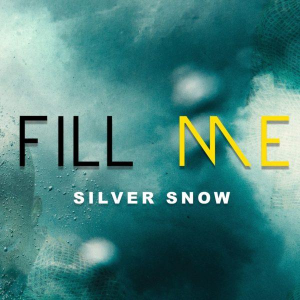 Fill me – Silver Snow