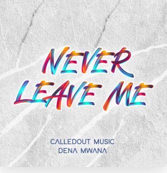 Never Leave Me – CalledOut Music & Dena wana