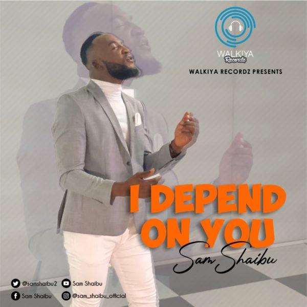 I depend on You – Sam Shaibu