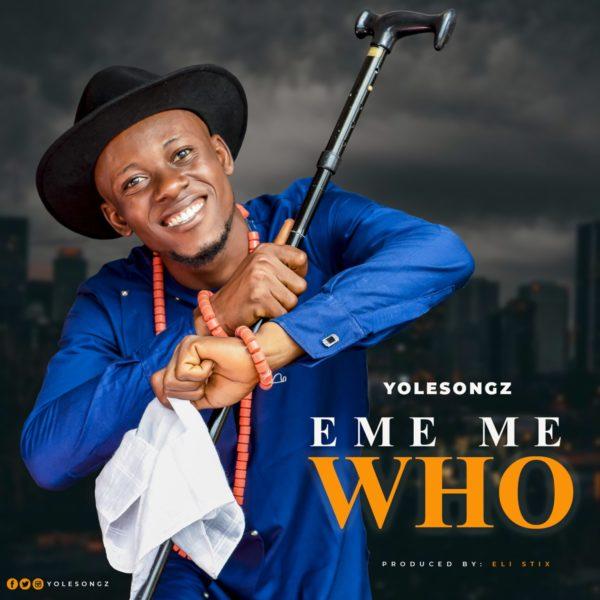 Eme me who – Yolesongz