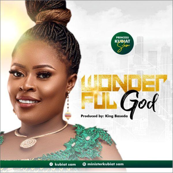 Wonderful God – Princess Kubiat Sam
