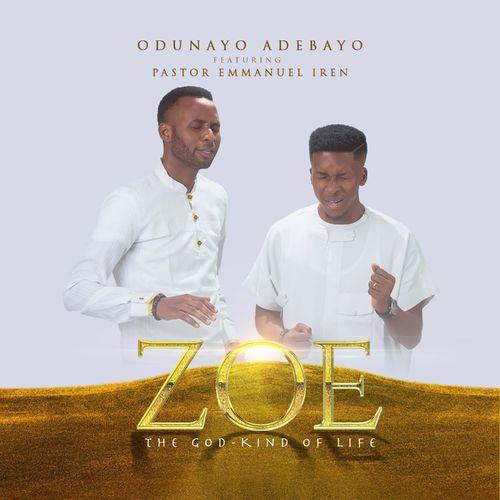 Zoe (The God kind of life) – Odunayo Adebayo Ft. Pastor Emmanuel Iren